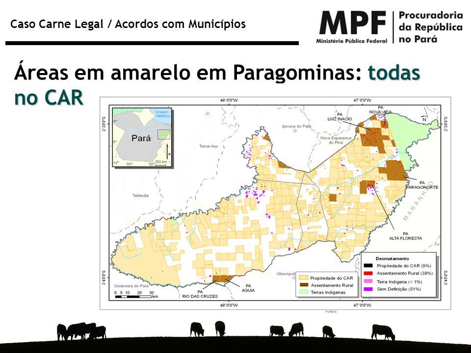Caso Carne Legal / Acordos com Municípios todas no CAR Áreas em amarelo em Paragominas: todas no CAR