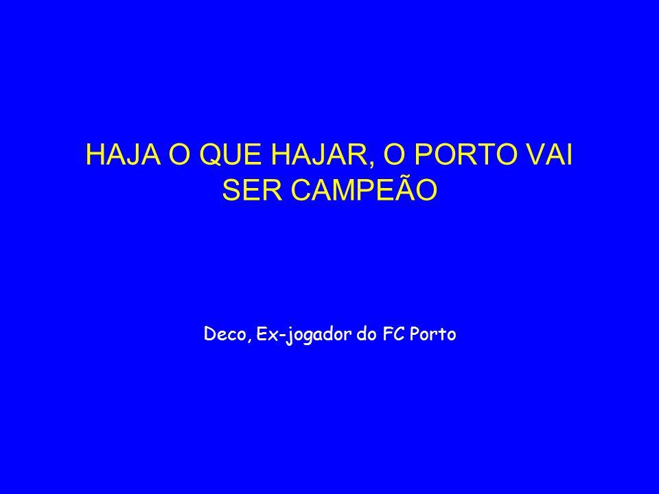HAJA O QUE HAJAR, O PORTO VAI SER CAMPEÃO Deco, Ex-jogador do FC Porto