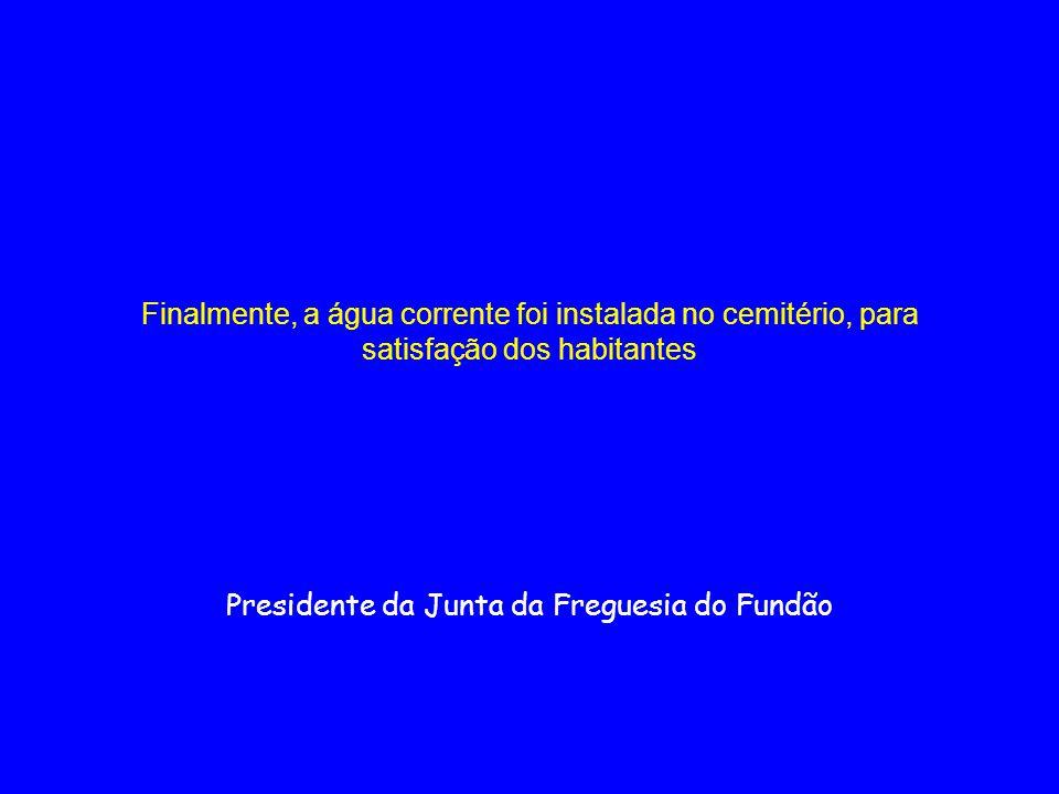Finalmente, a água corrente foi instalada no cemitério, para satisfação dos habitantes Presidente da Junta da Freguesia do Fundão