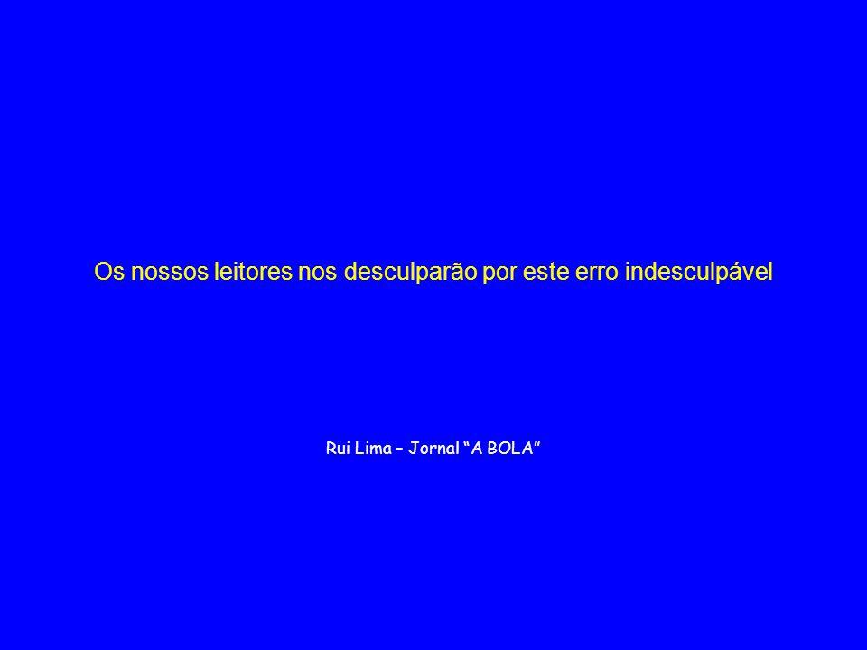 """Os nossos leitores nos desculparão por este erro indesculpável Rui Lima – Jornal """"A BOLA"""""""