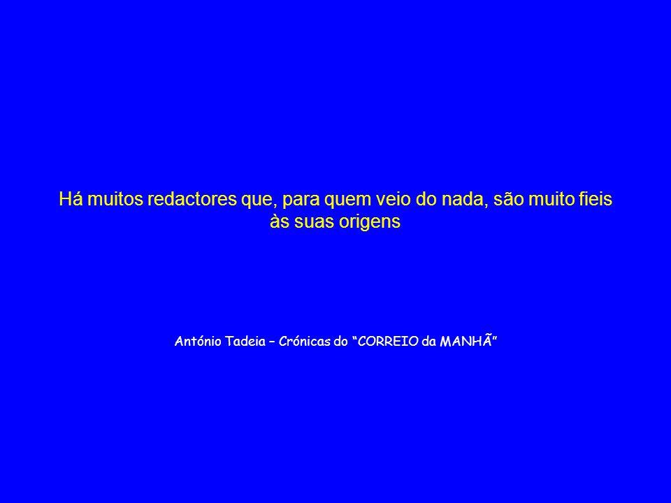 """Há muitos redactores que, para quem veio do nada, são muito fieis às suas origens António Tadeia – Crónicas do """"CORREIO da MANHÔ"""