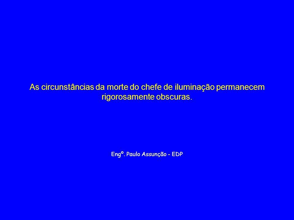 As circunstâncias da morte do chefe de iluminação permanecem rigorosamente obscuras. Engº. Paulo Assunção - EDP