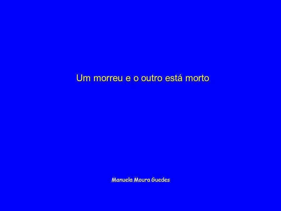 Um morreu e o outro está morto Manuela Moura Guedes