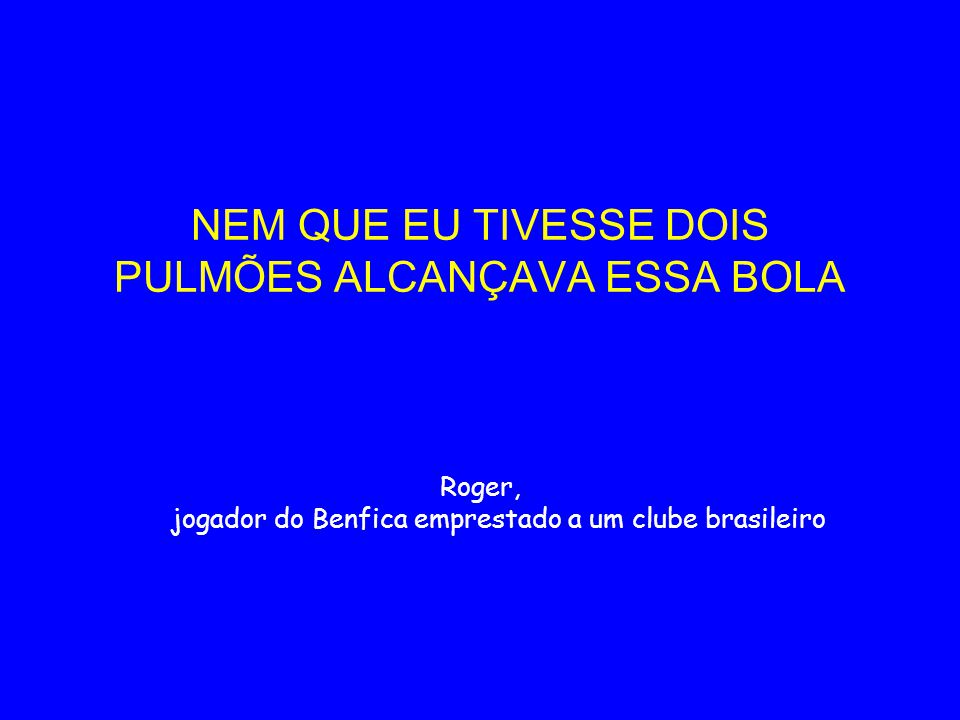 NEM QUE EU TIVESSE DOIS PULMÕES ALCANÇAVA ESSA BOLA Roger, jogador do Benfica emprestado a um clube brasileiro