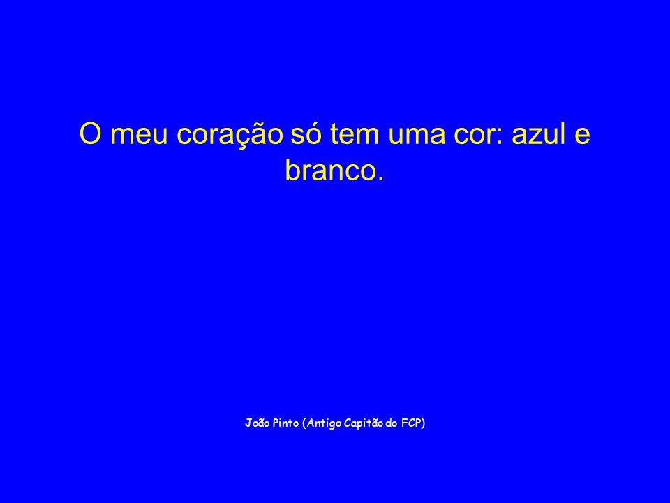 O meu coração só tem uma cor: azul e branco. João Pinto (Antigo Capitão do FCP)