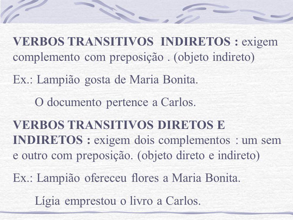 VERBOS TRANSITIVOS INDIRETOS : exigem complemento com preposição.