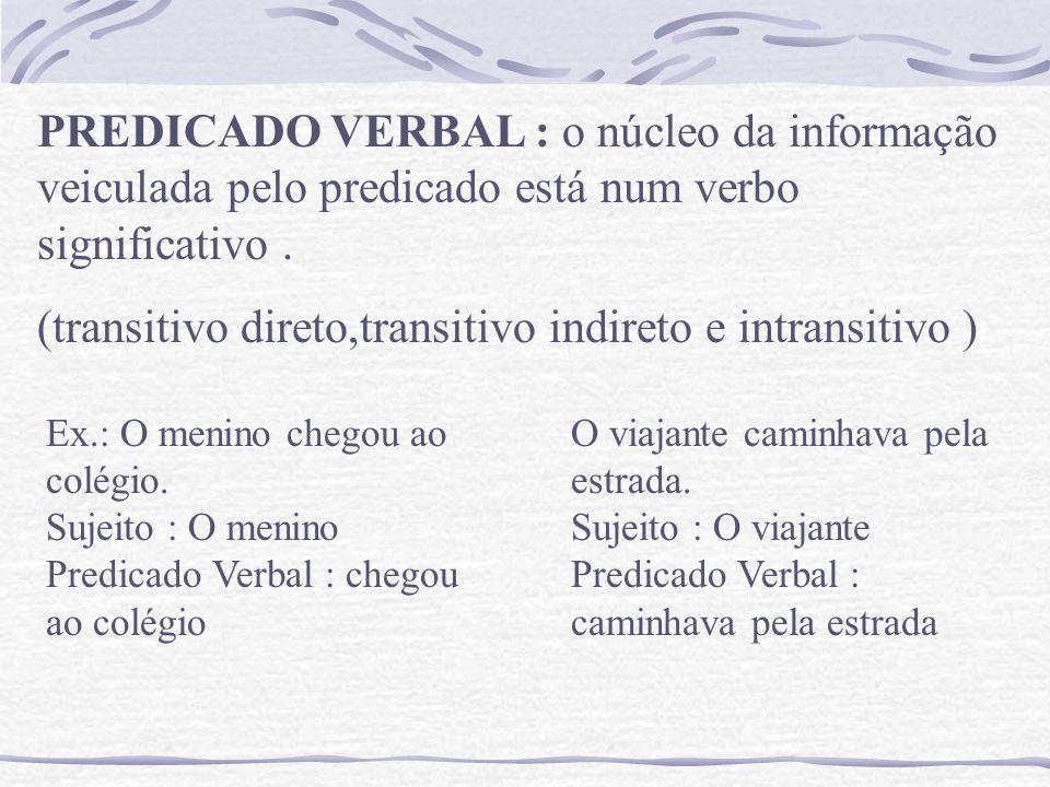 PREDICADO VERBAL : o núcleo da informação veiculada pelo predicado está num verbo significativo.