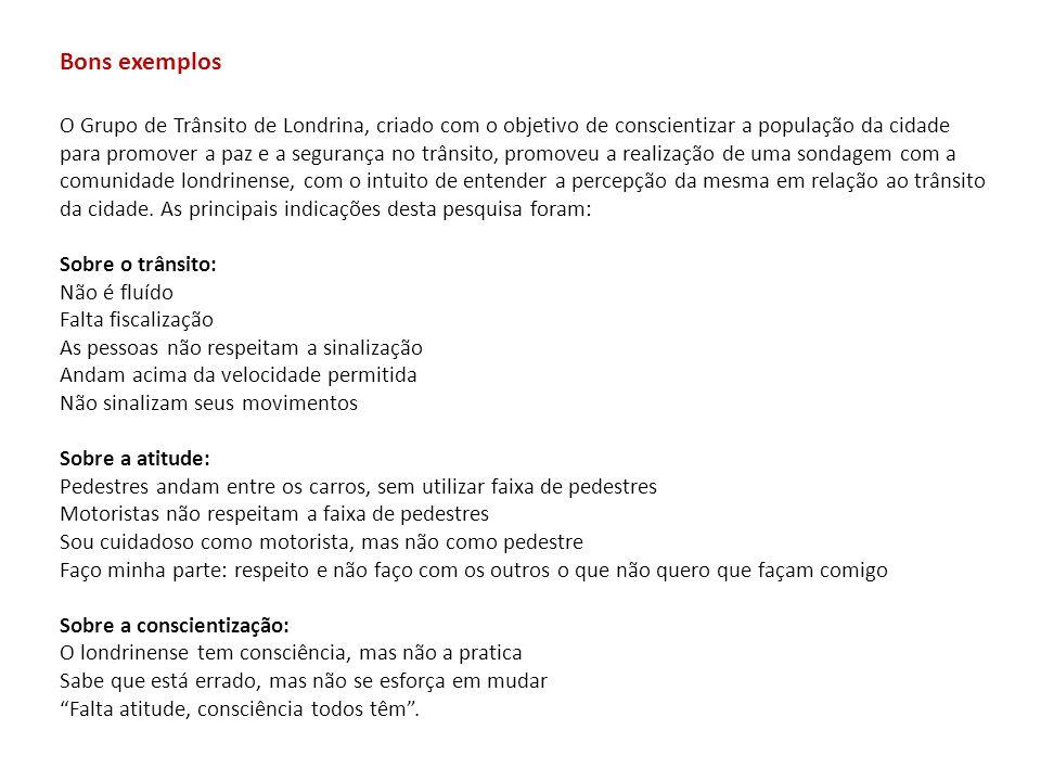 O Grupo de Trânsito de Londrina, criado com o objetivo de conscientizar a população da cidade para promover a paz e a segurança no trânsito, promoveu