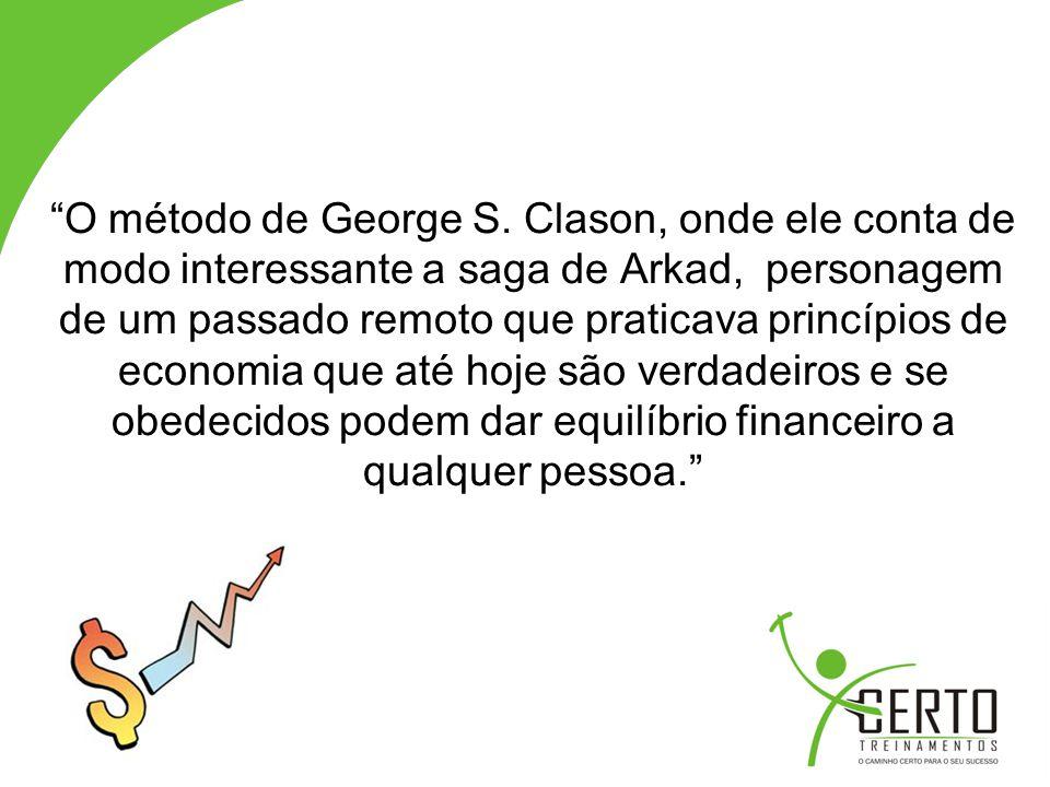 """""""O método de George S. Clason, onde ele conta de modo interessante a saga de Arkad, personagem de um passado remoto que praticava princípios de econom"""