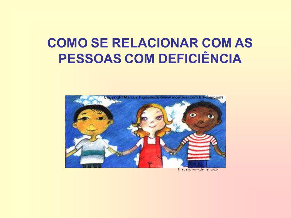 COMO SE RELACIONAR COM AS PESSOAS COM DEFICIÊNCIA Imagem: www.defnet.org.br