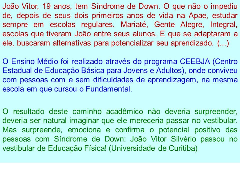João Vitor, 19 anos, tem Síndrome de Down. O que não o impediu de, depois de seus dois primeiros anos de vida na Apae, estudar sempre em escolas regul