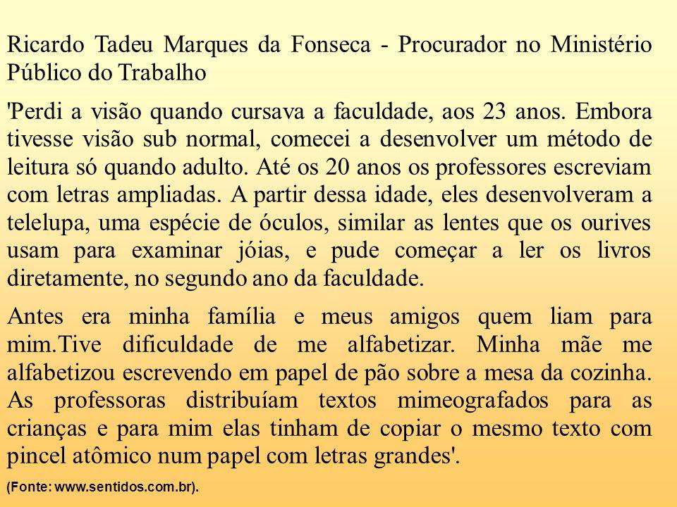 Ricardo Tadeu Marques da Fonseca - Procurador no Ministério Público do Trabalho 'Perdi a visão quando cursava a faculdade, aos 23 anos. Embora tivesse
