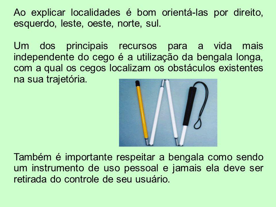 Ao explicar localidades é bom orientá-las por direito, esquerdo, leste, oeste, norte, sul. Um dos principais recursos para a vida mais independente do