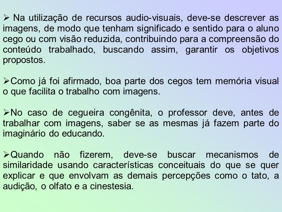 Na utilização de recursos audio-visuais, deve-se descrever as imagens, de modo que tenham significado e sentido para o aluno cego ou com visão reduz