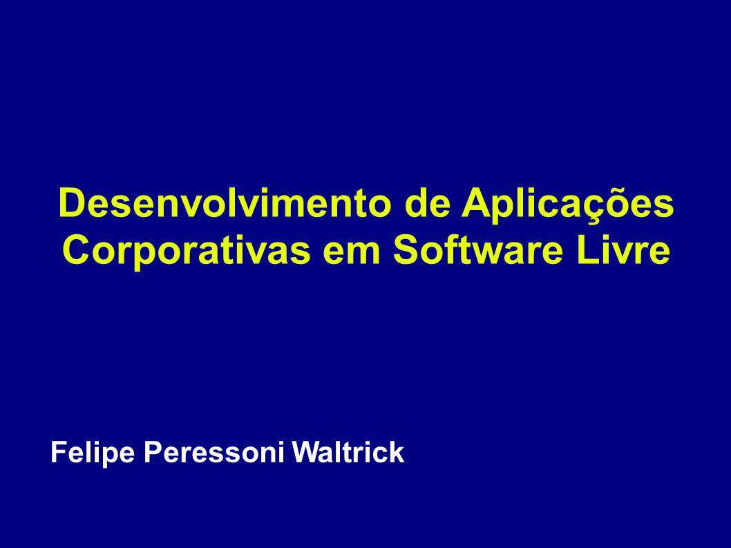 Felipe Peressoni Waltrick Desenvolvimento de Aplicações Corporativas em Software Livre
