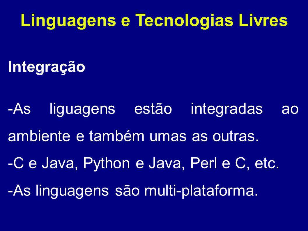 Linguagens e Tecnologias Livres Integração -As liguagens estão integradas ao ambiente e também umas as outras.