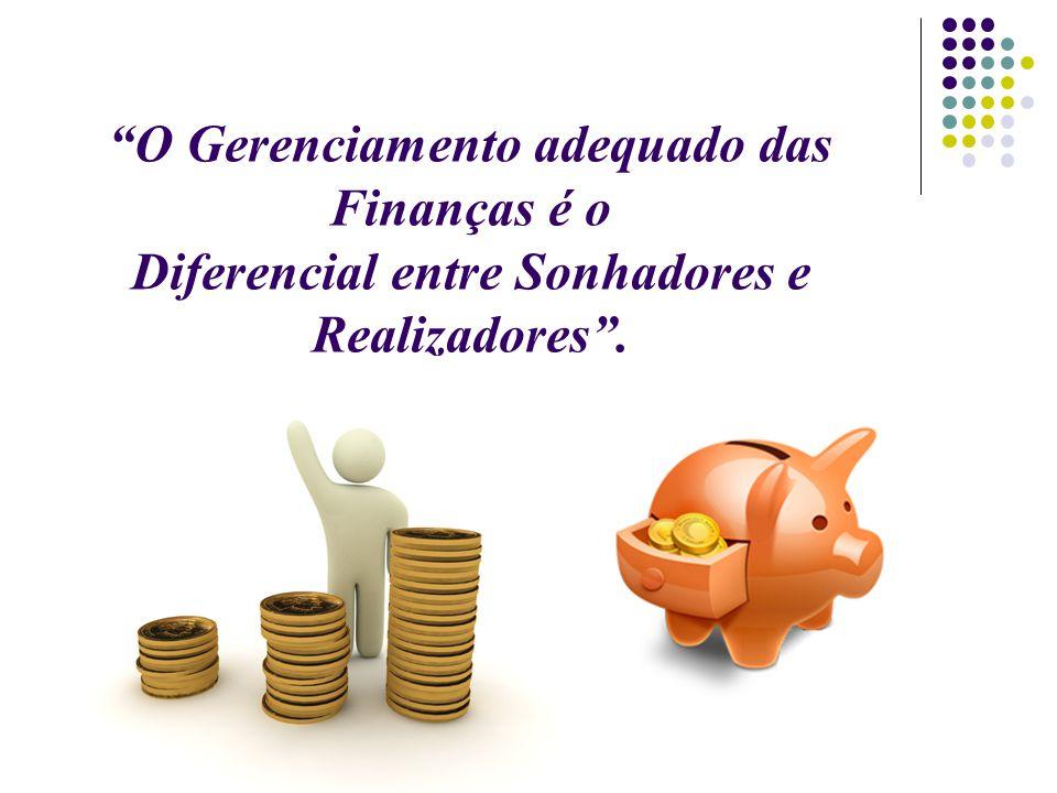 """""""O Gerenciamento adequado das Finanças é o Diferencial entre Sonhadores e Realizadores""""."""