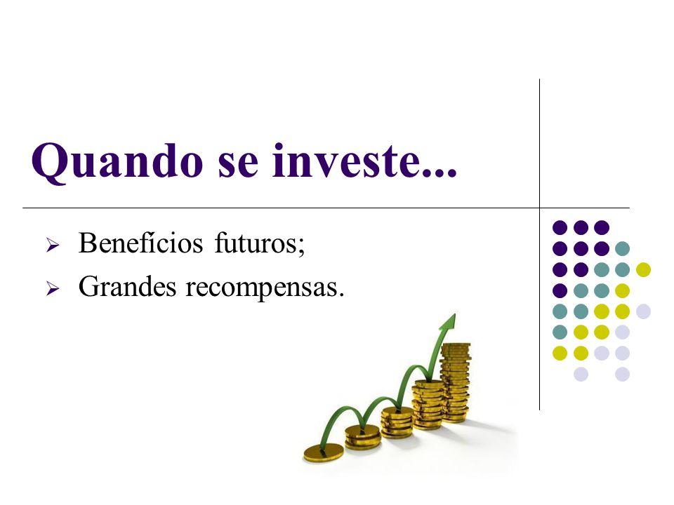 Principais tipos de Investimentos  Caderneta de poupança: - Popular; - Baixo risco; - Banco central.