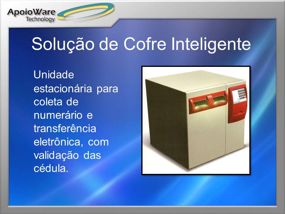 Solução de Cofre Inteligente Unidade estacionária para coleta de numerário e transferência eletrônica, com validação das cédula.
