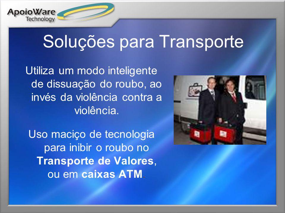 Soluções para Transporte Utiliza um modo inteligente de dissuação do roubo, ao invés da violência contra a violência. Uso maciço de tecnologia para in
