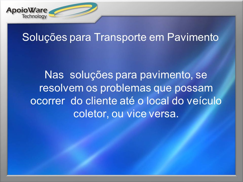 Soluções para Transporte em Pavimento Nas soluções para pavimento, se resolvem os problemas que possam ocorrer do cliente até o local do veículo colet