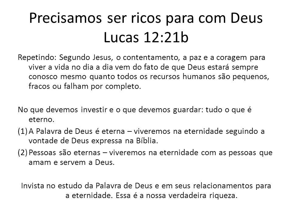 Precisamos ser ricos para com Deus Lucas 12:21b Repetindo: Segundo Jesus, o contentamento, a paz e a coragem para viver a vida no dia a dia vem do fat