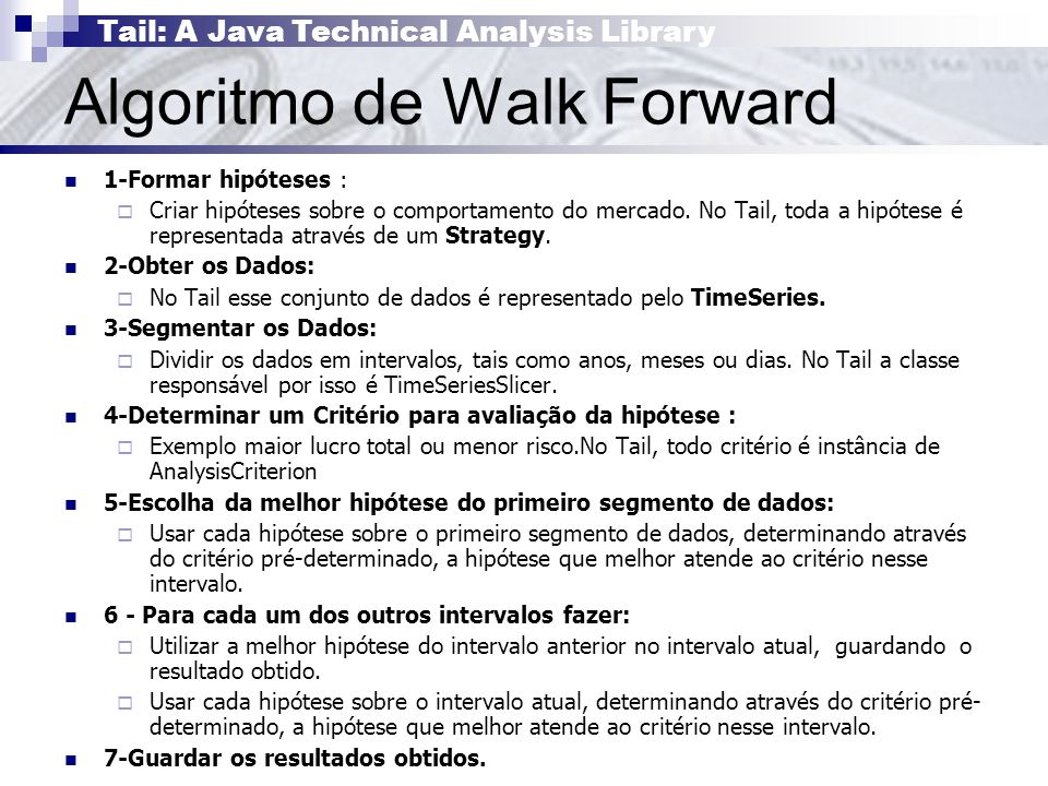Tail: A Java Technical Analysis Library Algoritmo de Walk Forward 1-Formar hipóteses :  Criar hipóteses sobre o comportamento do mercado.