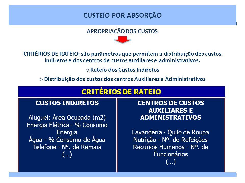 CRITÉRIOS DE RATEIO: são parâmetros que permitem a distribuição dos custos indiretos e dos centros de custos auxiliares e administrativos. o Rateio do