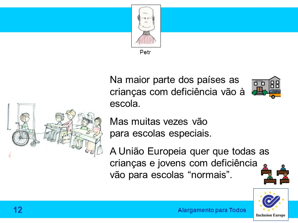 Alargamento para Todos Petr Na maior parte dos países as crianças com deficiência vão à escola.