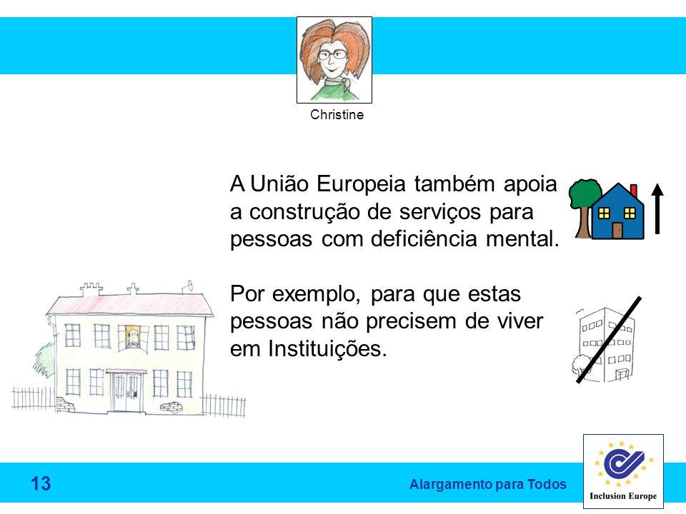 Alargamento para Todos Christine A União Europeia também apoia a construção de serviços para pessoas com deficiência mental.