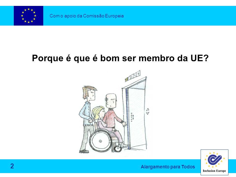 Alargamento para Todos Porque é que é bom ser membro da UE Com o apoio da Comissão Europeia 2