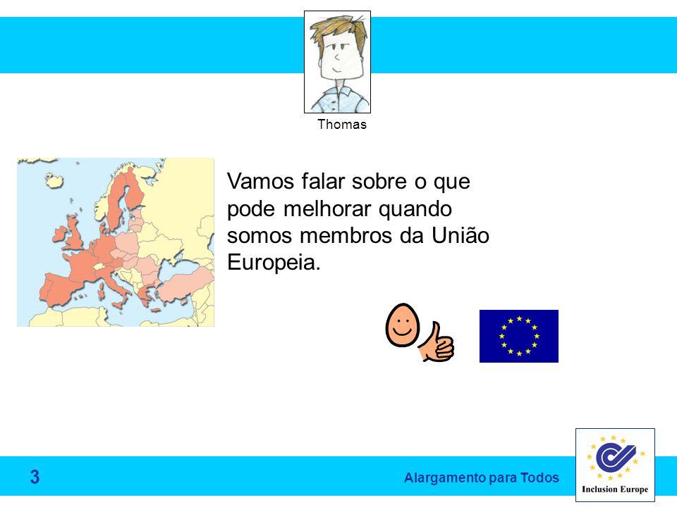 Alargamento para Todos Thomas Vamos falar sobre o que pode melhorar quando somos membros da União Europeia.