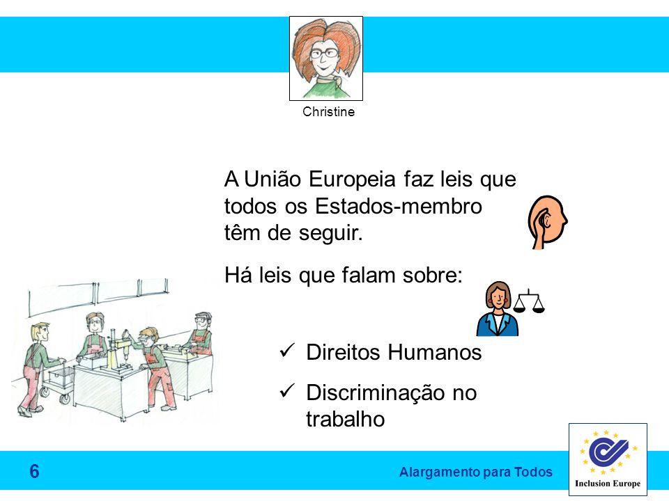 Alargamento para Todos Christine A União Europeia faz leis que todos os Estados-membro têm de seguir.