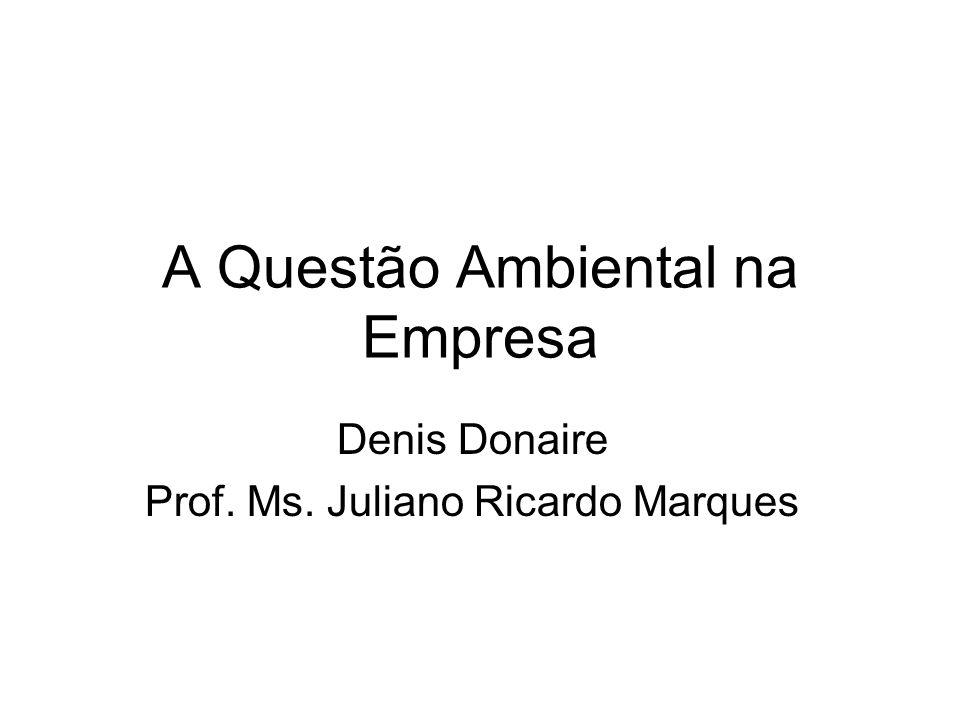 A Questão Ambiental na Empresa Denis Donaire Prof. Ms. Juliano Ricardo Marques