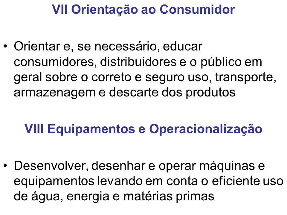 VII Orientação ao Consumidor Orientar e, se necessário, educar consumidores, distribuidores e o público em geral sobre o correto e seguro uso, transpo