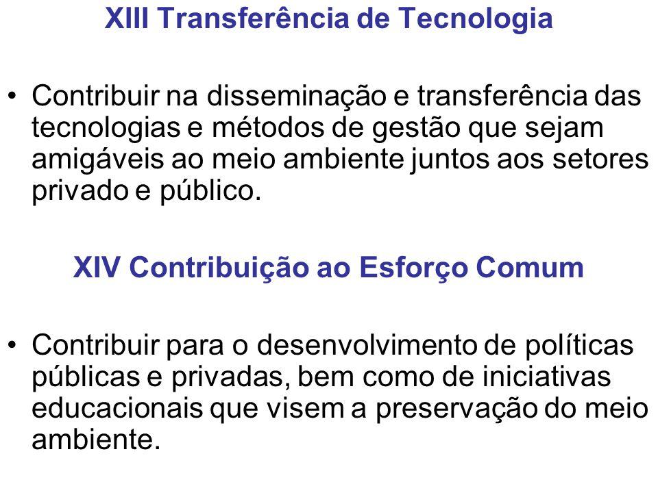 XIII Transferência de Tecnologia Contribuir na disseminação e transferência das tecnologias e métodos de gestão que sejam amigáveis ao meio ambiente j