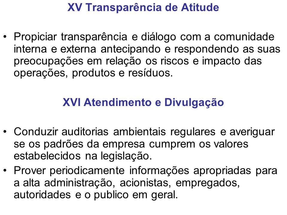 XV Transparência de Atitude Propiciar transparência e diálogo com a comunidade interna e externa antecipando e respondendo as suas preocupações em rel