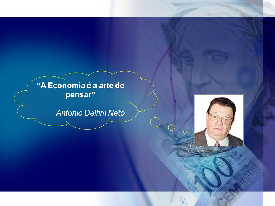 """""""A Economia é a arte de pensar"""" Antonio Delfim Neto"""