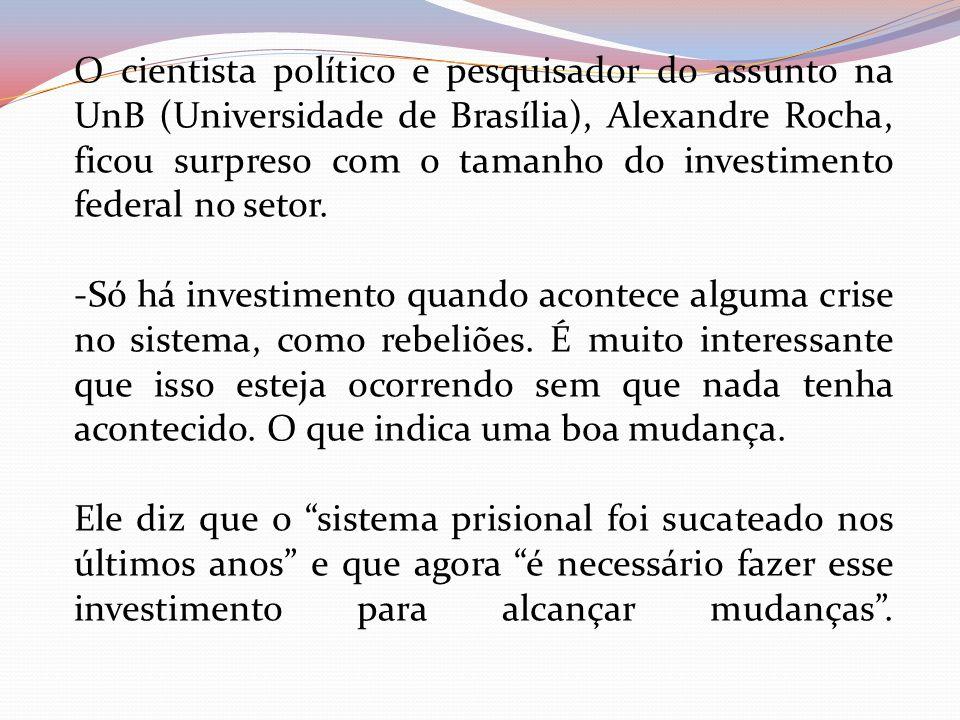 O cientista político e pesquisador do assunto na UnB (Universidade de Brasília), Alexandre Rocha, ficou surpreso com o tamanho do investimento federal