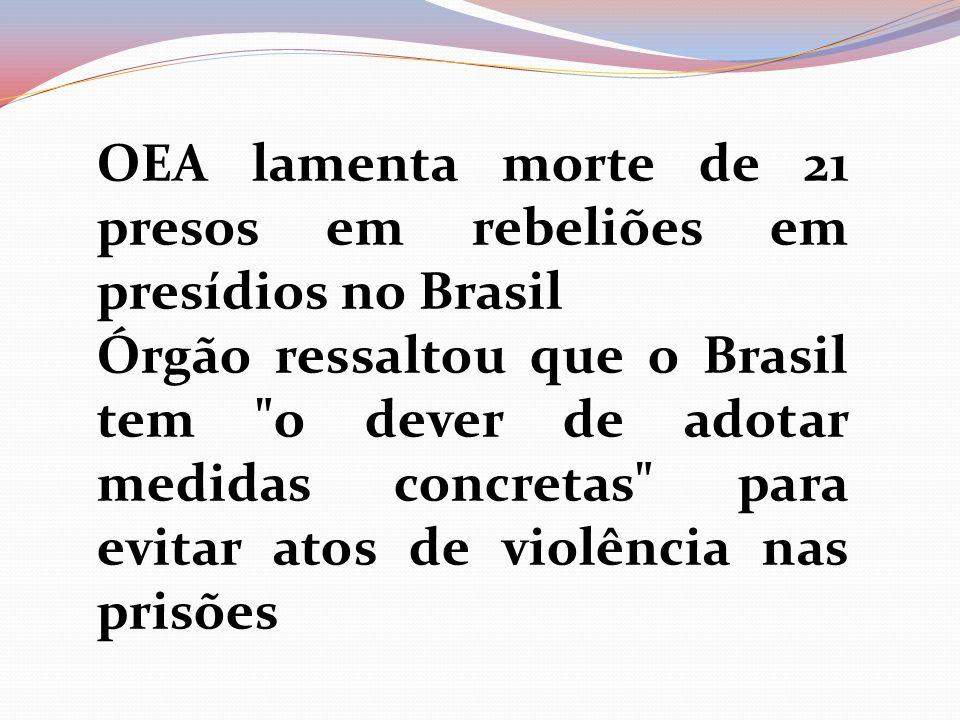 OEA lamenta morte de 21 presos em rebeliões em presídios no Brasil Órgão ressaltou que o Brasil tem