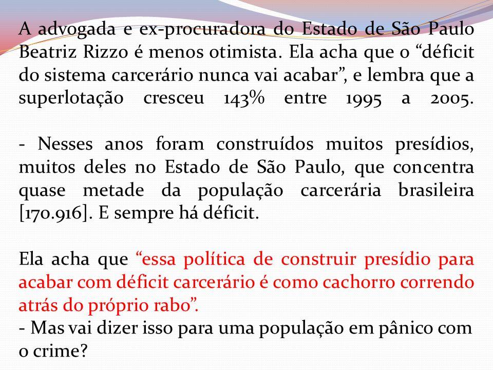 """A advogada e ex-procuradora do Estado de São Paulo Beatriz Rizzo é menos otimista. Ela acha que o """"déficit do sistema carcerário nunca vai acabar"""", e"""