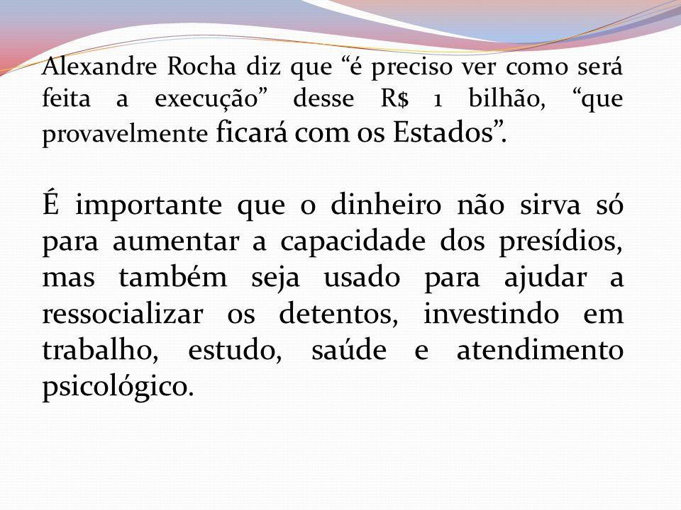 """Alexandre Rocha diz que """"é preciso ver como será feita a execução"""" desse R$ 1 bilhão, """"que provavelmente ficará com os Estados"""". É importante que o di"""