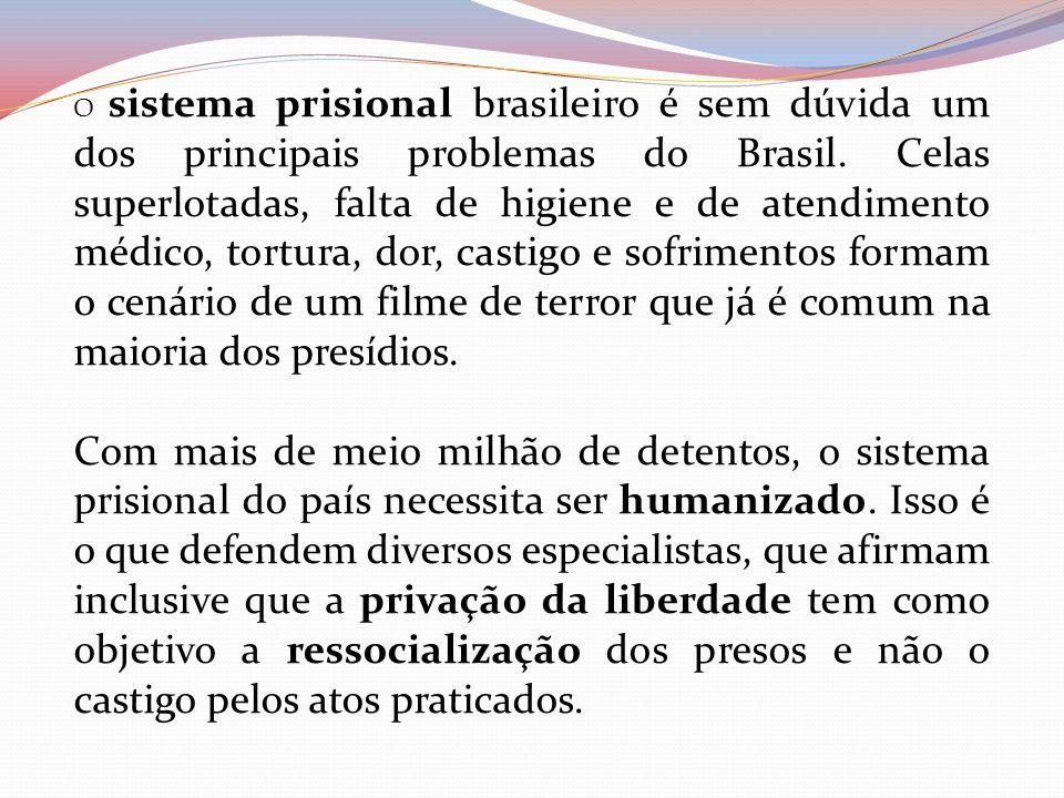 O sistema prisional brasileiro é sem dúvida um dos principais problemas do Brasil. Celas superlotadas, falta de higiene e de atendimento médico, tortu