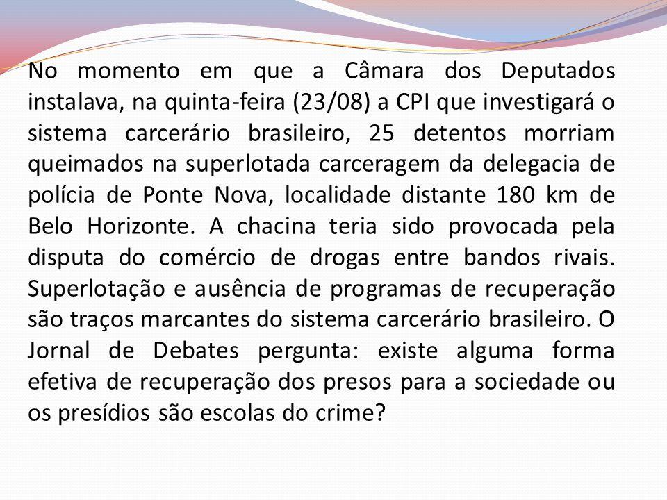 No momento em que a Câmara dos Deputados instalava, na quinta-feira (23/08) a CPI que investigará o sistema carcerário brasileiro, 25 detentos morriam