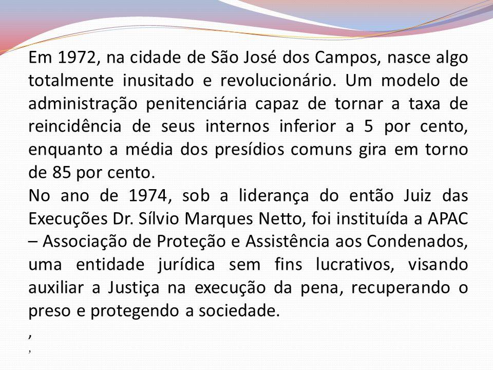 Em 1972, na cidade de São José dos Campos, nasce algo totalmente inusitado e revolucionário. Um modelo de administração penitenciária capaz de tornar
