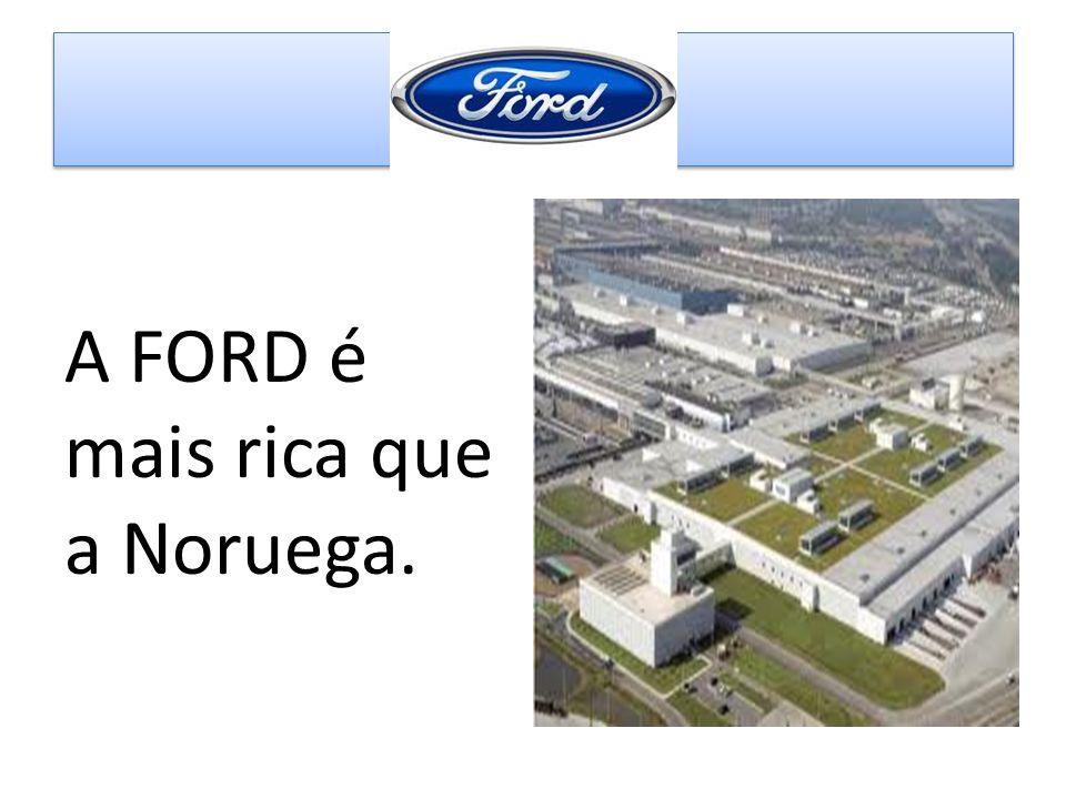 A FORD é mais rica que a Noruega.