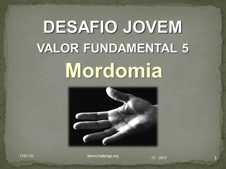 12 - 2011 T101.10 iteenchallenge.org 2 DESAFIO JOVEM VALOR FUNDAMENTAL 5 Mordomia --Gerir fielmente a chamada e os recursos de Deus