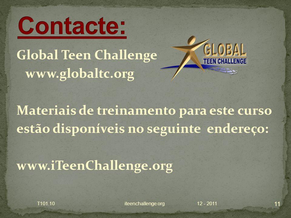 Global Teen Challenge www.globaltc.org Materiais de treinamento para este curso estão disponíveis no seguinte endereço: www.iTeenChallenge.org 12 - 20