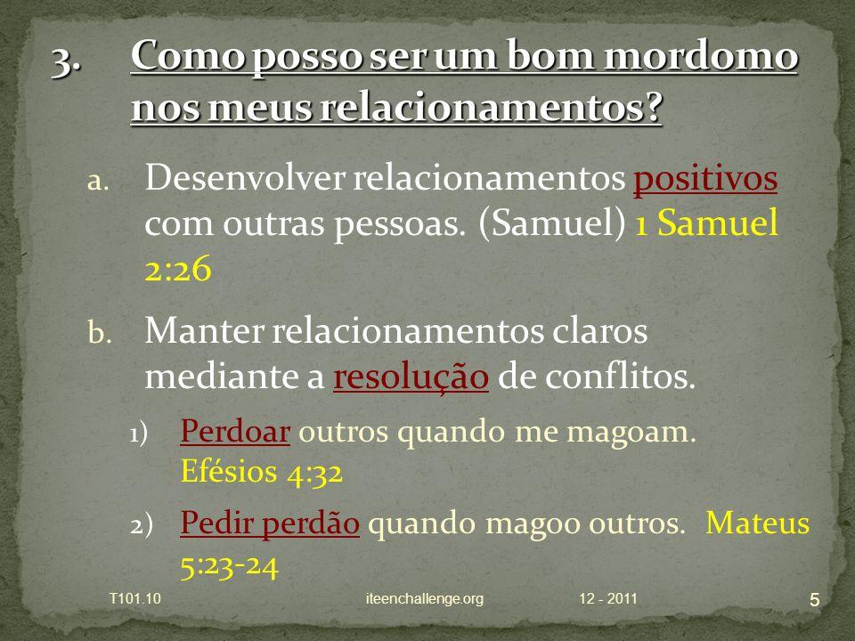 a. Desenvolver relacionamentos positivos com outras pessoas. (Samuel) 1 Samuel 2:26 b. Manter relacionamentos claros mediante a resolução de conflitos