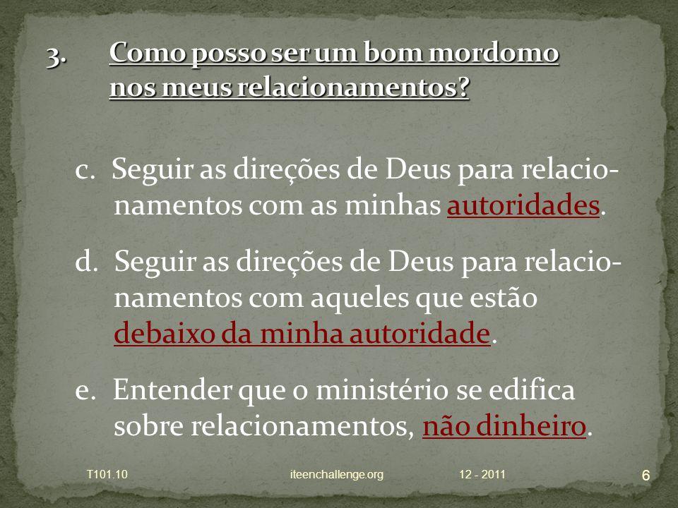 c. Seguir as direções de Deus para relacio- namentos com as minhas autoridades. d. Seguir as direções de Deus para relacio- namentos com aqueles que e